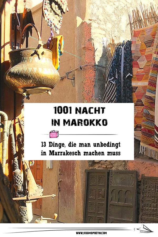 1001 Nacht in Marokko: 13 Dinge, die man unbedingt in Marrakesch machen muss